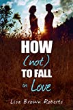 How (Not) to Fall in Love (Entangled Teen)