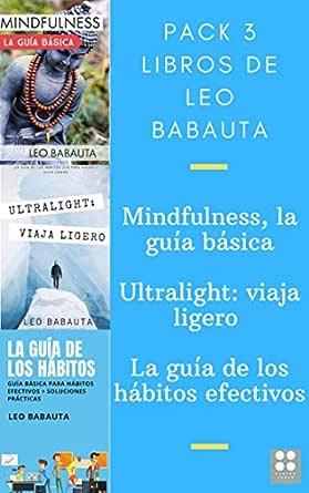 Pack 3 libros de Leo Babauta: Mindfulness, la guía básica. Ultralight, viajar y vivir ligero. La guía de los hábitos efectivos. eBook: BABAUTA, LEO: Amazon.es: Tienda Kindle