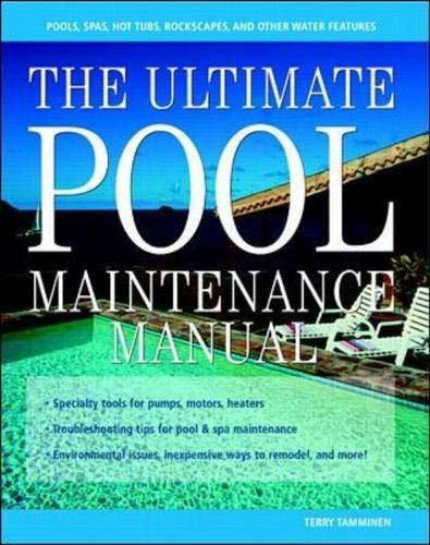The Ultimate Pool Maintenance Manual: Spas, Pools, Hot Tubs, Rockscapes and Other Water Features, 2nd Edition (Best Hot Tubs In The World)