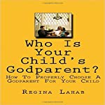 Who Is Your Child's Godparent?: How to Properly Choose a Godparent for Your Child | Regina Lahab