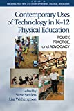 Contemporary Uses of Technology in K-12 Physical Education: Policy, Practice, and Advocacy (Educational Policy in the 21st Century: Opportunities, Challenges and Solutions)