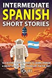 Intermediate Spanish Short Stories: 10 Amazing Short Tales to Learn Spanish & Quickly Grow Your Vocabulary the Fun Way! (Intermediate Spanish Stories) (Volume 1)