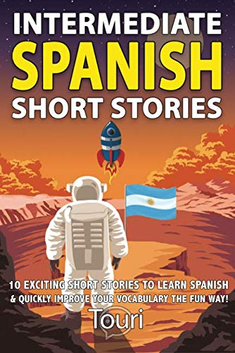 Intermediate Spanish Short Stories: 10 Amazing Short Tales to Learn Spanish & Quickly Grow Your Vocabulary the Fun Way! (Intermediate Spanish Stories) (Volume 1) by CreateSpace Independent Publishing Platform