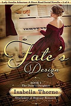 Fate's Design: The Duke's Daughter - Lady Amelia Atherton: A Short Read Serial Novella 1 of 4 (Gentlemen of Regency Romance Book 11)