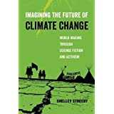 Imagining the Future of Climate Change: World-Making through Science Fiction and Activism (American Studies Now: Critical Histories of the Present)