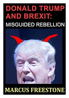 Donald Trump and Brexit: Misguided Rebellion by [Marcus Freestone]