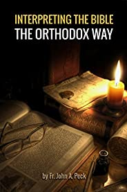 Interpreting the Bible the Orthodox Way: Learning to See the Bible with the Mind of the Spirit