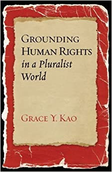 Grounding Human Rights in a Pluralist World (Advancing Human Rights) by Kao, Grace (2011)