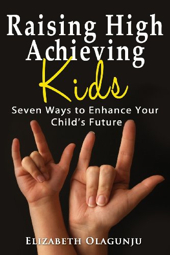 Raising High Achieving Kids: Seven Ways to Enhance Your Child's Future
