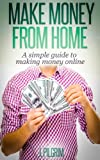 Make Money From Home: A simple guide to making money online Review