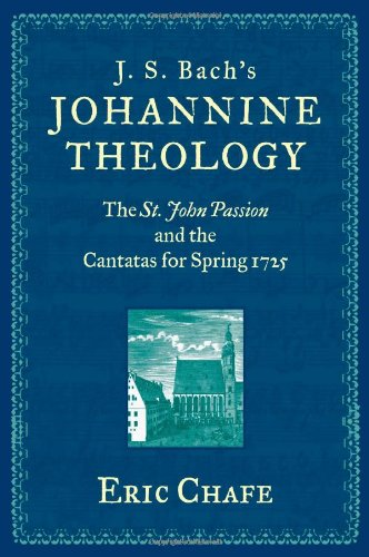 J. S. Bach's Johannine Theology: The St. John Passion and the Cantatas for Spring 1725 by Oxford University Press
