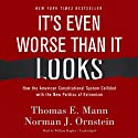 It's Even Worse Than It Looks: How the American Constitutional System Collided with the New Politics of Extremism Audiobook by Thomas E. Mann, Norman J. Ornstein Narrated by William Hughes
