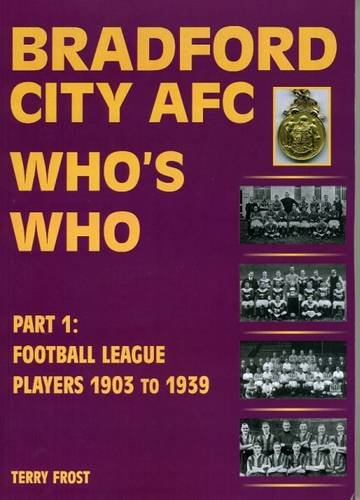 Bradford City Who's Who: Football League Players 1903 to 1939 Part 1