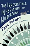 Front cover for the book The Irresistible Inheritance of Wilberforce: A Novel in Four Vintages by Paul Torday