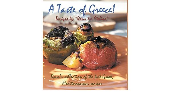 A Taste Of Greece Recipes By Rena Tis Ftelias Rena S Collection Of The Best Greek Mediterranean Recipes Togia Eirini Paterakis Vangelis Tziovaras Vasileios 9781910370537 Amazon Com Books