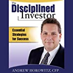 The Disciplined Investor: Essential Strategies for Success | Andrew Horowitz