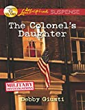 Front cover for the book The Colonel's Daughter (Love Inspired Suspense) by Debby Giusti