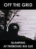 Off the Grid: Glamping at Treebones Big Sur