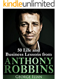 Tony Robbins: 50 Life and Business Lessons from Anthony Robbins