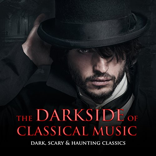 (The Darkside of Classical Music: Dark, Scary & Haunting)