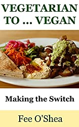 Vegetarian To Vegan: Making the Switch (The Good Life Book 4)