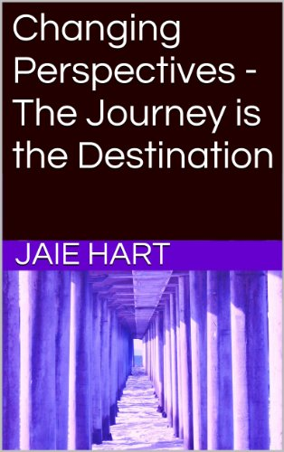 Changing Perspectives - The Journey is the Destination