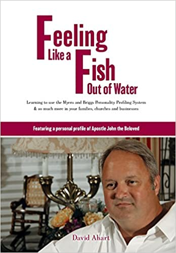 Feeling like a fish out of water: Learning to use theMyers and Briggs Personality Profiling System & so much more in your families, churches and businesses