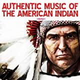 Authentic Music Of The American Indian (Digitally Remastered)
