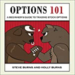 Options 101: A Beginner's Guide to Trading Options in the Stock Market | Steve Burns,Holly Burns