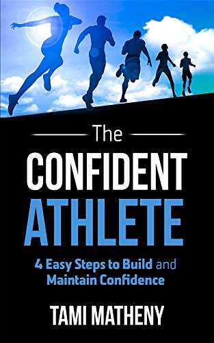 [D.o.w.n.l.o.a.d] The Confident Athlete: 4 Easy Steps to Build and Maintain Confidence<br />EPUB