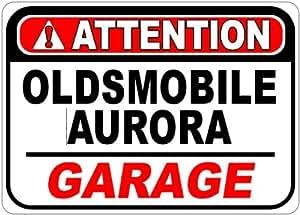 OLDSMOBILE AURORA Attention Garage Aluminum Street Sign - 10 x 14 Inches