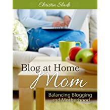 Blog at Home Mom: Balancing Blogging and Motherhood
