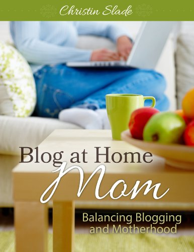 Blog at Home Mom: Balancing Blogging and Motherhood (Paine Crystal)