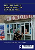 Health, Drugs and Healing in Central Asia, , 041573911X