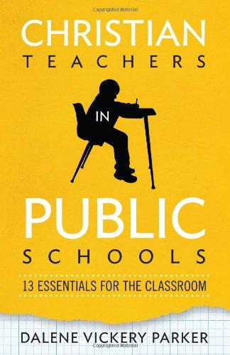 Christian Teachers in Public Schools: 13 Essentials for the Classroom