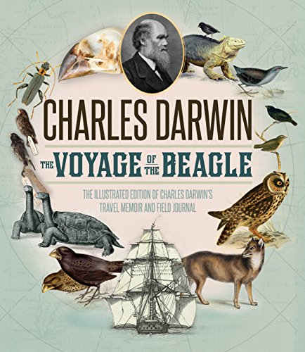 The Voyage of the Beagle: The Illustrated Edition of Charles Darwin's Travel Memoir and Field Journal (Darwin Illustrated)