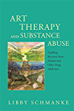 Art Therapy and Substance Abuse: Enabling Recovery from Alcohol and Other Drug Addiction