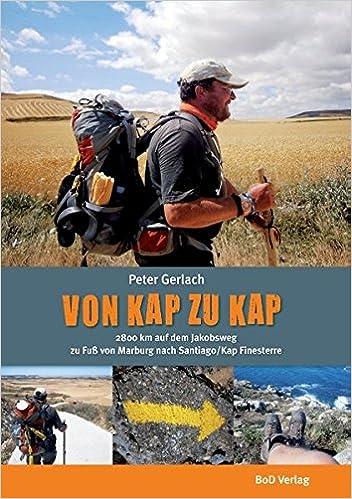 54c366f3ef045 Von Kap zu Kap  2800 km von Marburg nach Santiago auf dem Jakobsweg   Amazon.de  Peter Gerlach  Bücher