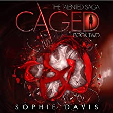 Caged (Talented Saga) Audiobook by Sophie Davis Narrated by Angel Clark