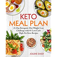 Keto Meal Plan: 21-Day Ketogenic Diet Weight Loss Challenge with 85 Low-Carb High-Fat Keto Recipes (keto diet cookbook, keto meal prep, keto recipe book, keto reset, keto lifestyle, keto eating)
