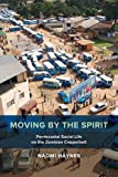 Moving by the Spirit: Pentecostal Social Life on the Zambian Copperbelt (The Anthropology of Christianity)
