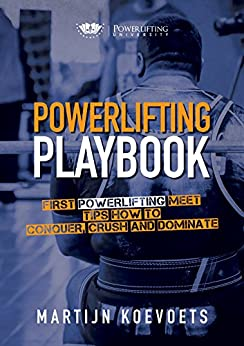 Powerlifting Playbook: Easy Tips On How to Conquer Dominate and Crush Your 1st Powerlifting Meet (Powerlifting University Series) by [Koevoets, Martijn]