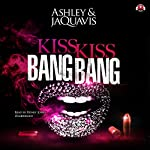 Kiss Kiss Bang Bang | Ashley & JaQuavis,Buck 50 Productions - producer