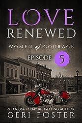 Love Renewed: Episode Five (Women of Courage Book 13)