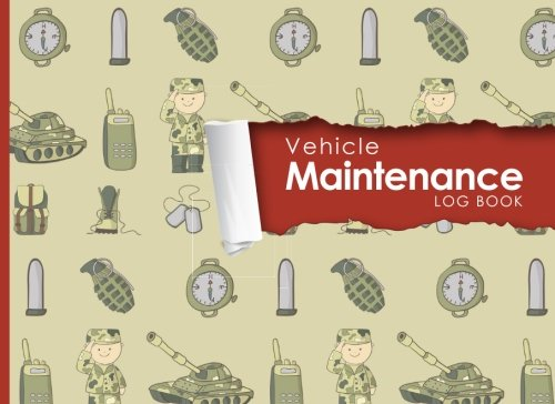 "Read Online Vehicle Maintenance Log: Repairs And Maintenance Record Book for Cars, Trucks, Motorcycles and Other Vehicles with Parts List and Mileage Log, Cute Army Cover, 8.25"" x 6"" (Volume 14) pdf"