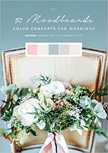 50 Moodboards: Color Concepts for Weddings (Andrea Wolf, Evi Hagenlocher)
