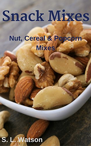 Snack Mixes: Nut, Popcorn & Cereal Mixes (Southern Cooking Recipes Book 43)