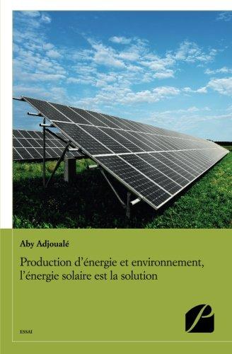 Production d'nergie et environnement, l'nergie solaire est la solution (French Edition)