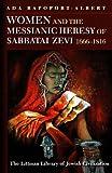 Women and the Messianic Heresy of Sabbatai Zevi, 1666-1816, Ada Rapoport-Albert, 1904113842