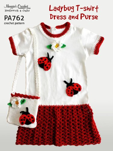 26293f288d35 Crochet Pattern Lady Bug T-Shirt Dress and Purse PA762-R - Kindle ...